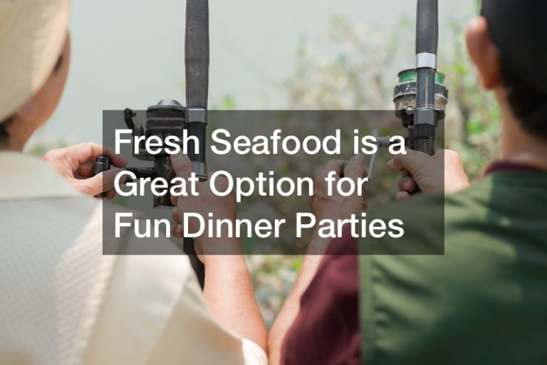 Fresh Seafood is a Great Option for Fun Dinner Parties