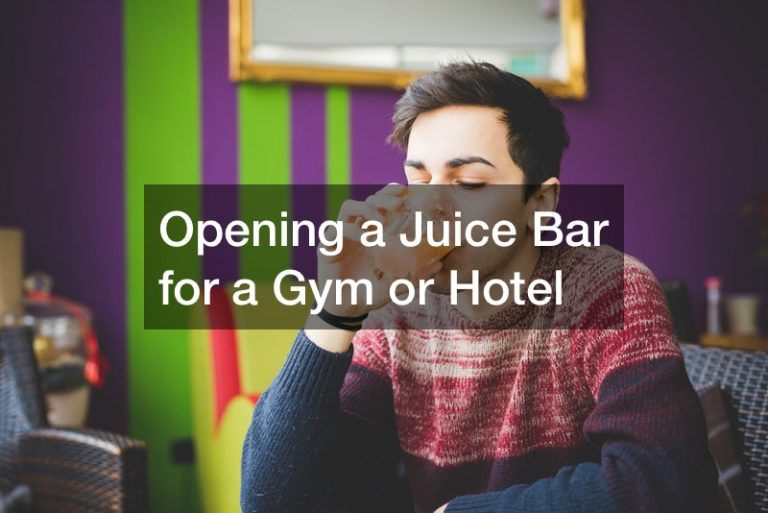 Opening a Juice Bar for a Gym or Hotel